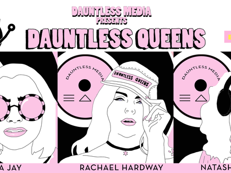 Dauntless Media Presents: Dauntless Queens feat. Natasha Diggs, Rachael Hardway & Aria Jay GROWT