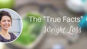 "The ""True Facts"" of Weight Loss"