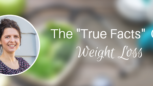 """The """"True Facts"""" of Weight Loss"""