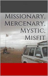 Missionary Mercenary Mystic Misfit, #MMMM, #HumFiction, J.