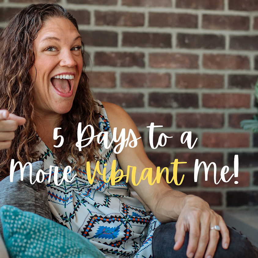 5 Days to a More Vibrant Me!