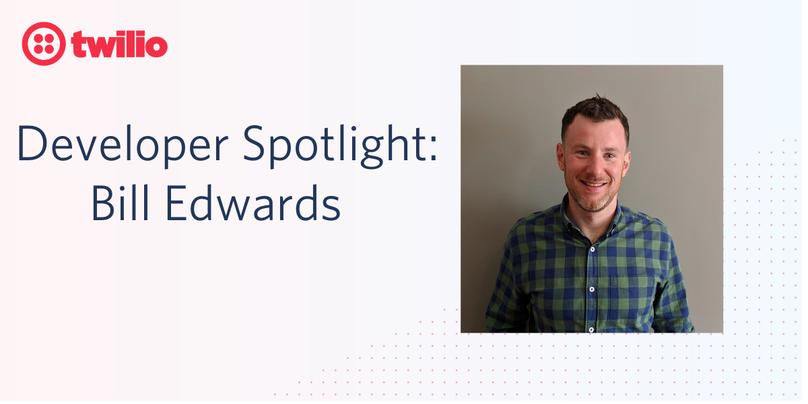 Twilio Developer Spotlight: Bill Edwards