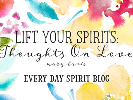 Lift Your Spirits: Thoughts On Love