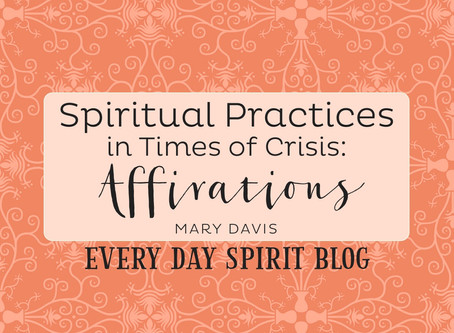 Spiritual Practices in Times of Crisis: Affirmations