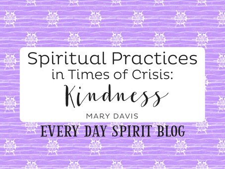 Spiritual Practices in Times of Crisis: Kindness