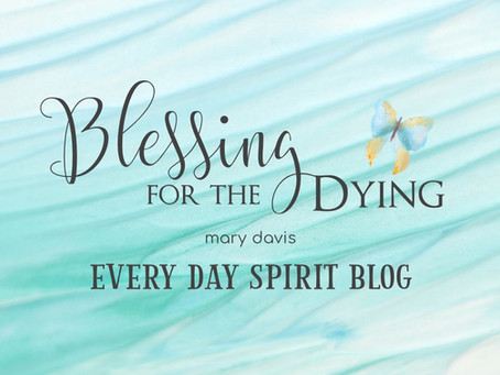 Blessing for the Dying
