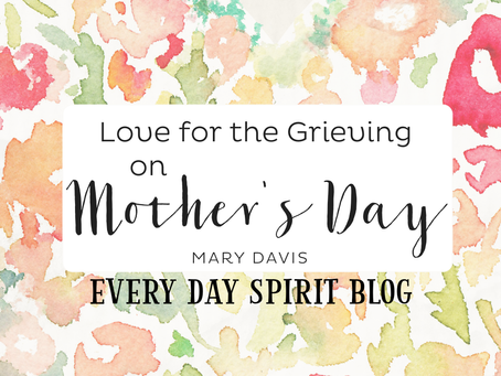 Love for the Grieving on Mother's Day