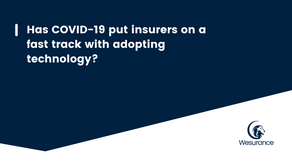 Has COVID-19 put insurers on a fast track with adopting technology?