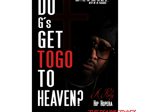 Do G's Get to Go to Heaven? A Holy Hip Hopera Soundtrack
