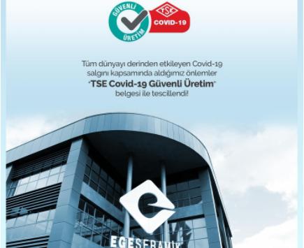 EGE SERAMİK TSE KOVİD-19 GÜVENLİ ÜRETİM BELGESİ ALDI