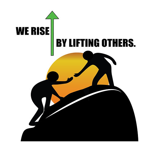 We Rise By Lifting Others - #72