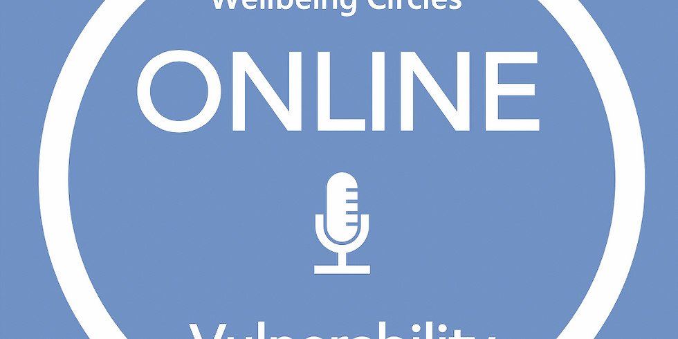 New Pathways Wellbeing Circles - ONLINE Vulnerability