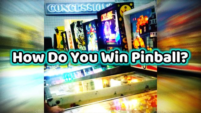 """""""How Do You Win Pinball?"""""""