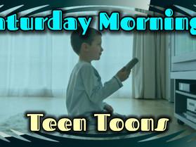 Saturday Mornings: Teen Toons