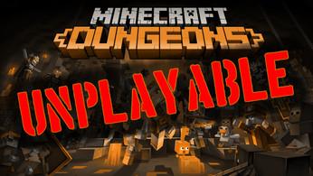 Unplayable - Minecraft Dungeons