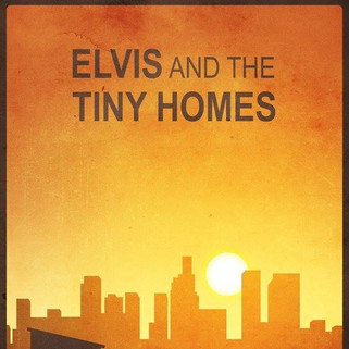 Elvis and the Tiny Homes