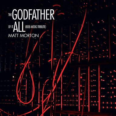 The Godfather of It All (Bob Moog Tribute) by Matt Morton - link to digital release on Spotify, Apple Music, iTunes, YouTube, etc.