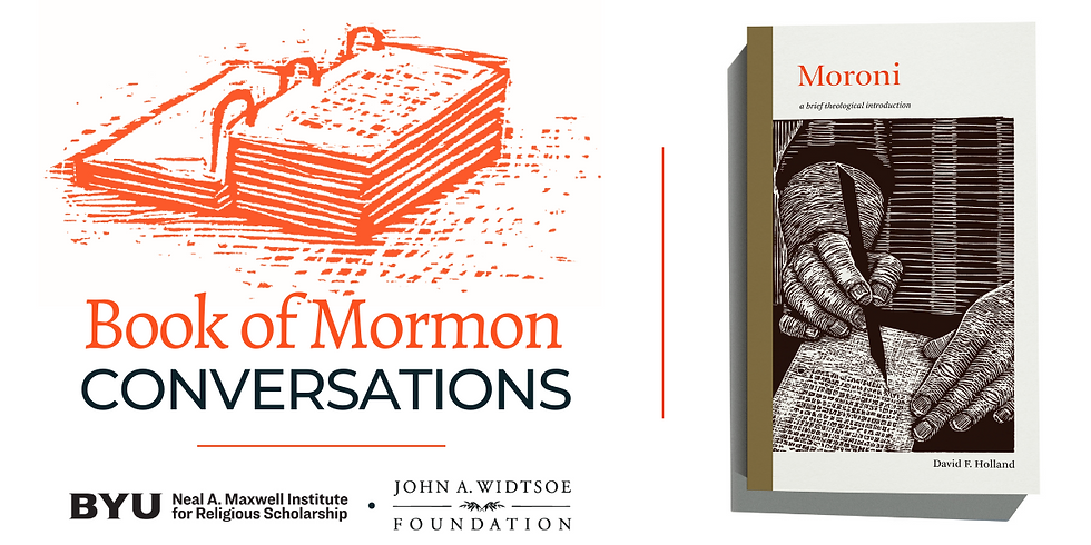 Moroni: Book of Mormon Conversations with the Neal A. Maxwell Institute