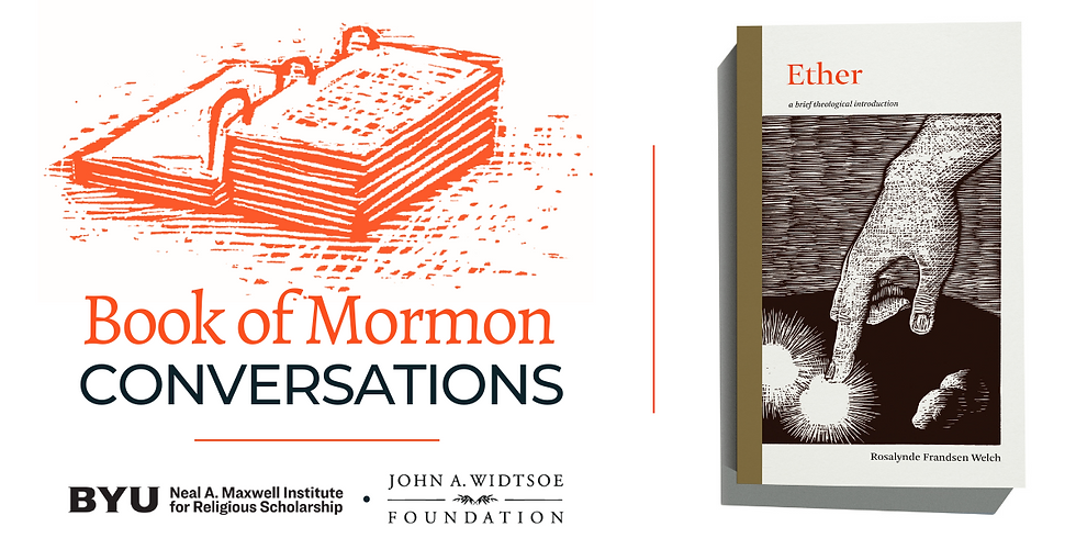 Ether: Book of Mormon Conversations with the Neal A. Maxwell Institute