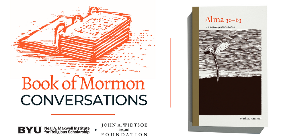 Alma 30-63: Book of Mormon Conversations with the Neal A. Maxwell Institute
