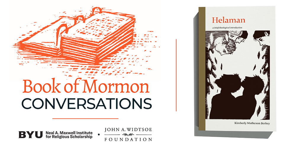Helaman: Book of Mormon Conversations with the Neal A. Maxwell Institute