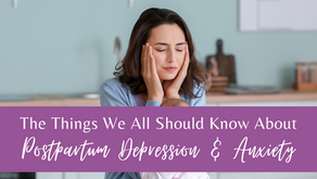 The Things We All Should Know About Postpartum Depression & Anxiety