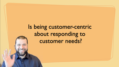 Customer-centricity: More than Responding to Needs