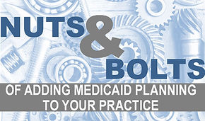 Nuts & Bolts of adding medicaid planning to your practice