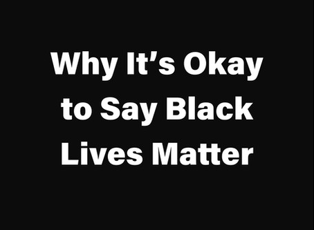 Why It's Okay to Say Black Lives Matter