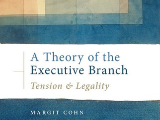 ספר חדש לפרופסור מרגית כהן: A Theory of the Executive BranchTension and Legality