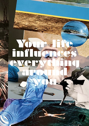 Your life influences everything around you