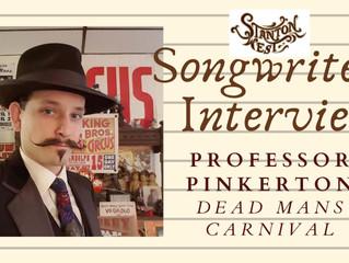 Songwriters Interviews; Professor Pinkerton, Dead Man's Carnival