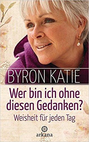 Byron Katie - Wer bin ich ohne diesen Ge