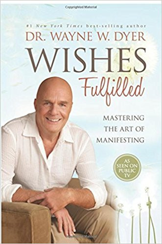 Wayne Dyer - Wishes Fulfilled.jpg