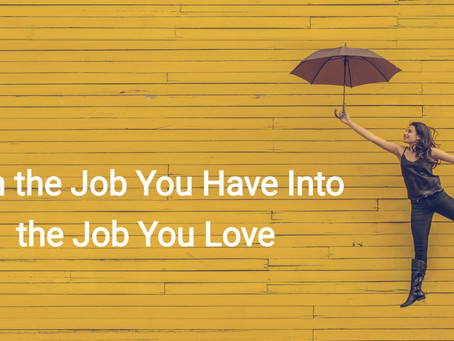 Turn The Job You Have Into the Job You Love