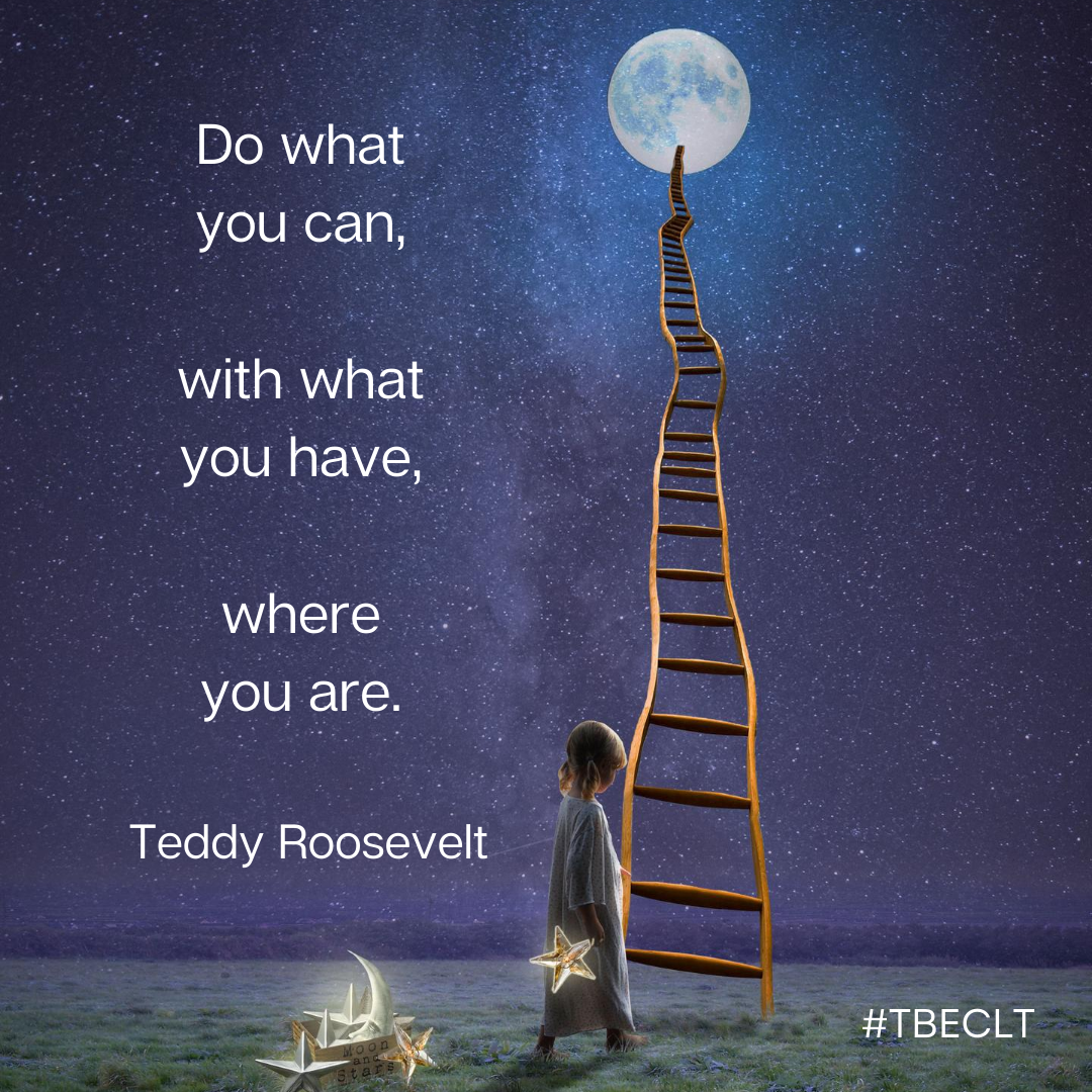 Do what you can, with what you have, whe