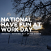 "National ""Have Fun at Work"" Day"