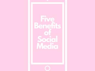 Five Benefits of Social Media