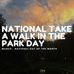 "National ""Take a Walk in the Park Day"""