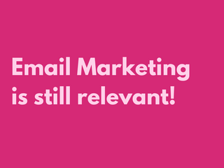 Email Marketing is still relevant!