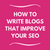 How to Write Blogs that Improve your SEO