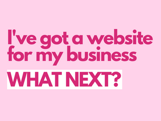 I've got a website for my business, what next?