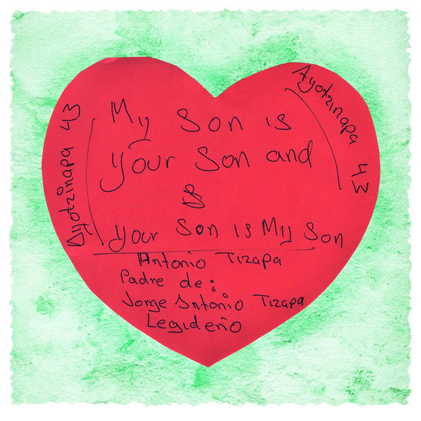 """'My Son is Your Son, Your Son is my Son"""" Antonio Tizapa, father of Jorge Antonio Tizapa Legideño,  wrote a message for the community, at the Tribute to the Disappeared exhibition in New York City, October 2015"""