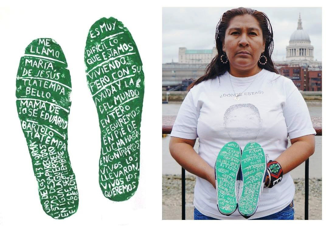 """My name is María de Jesús Tlatempa Bello, mother of José Eduardo Bartolo Tlatempa, one of the 43 students from Ayotzinapa who disappeared in Iguala, Guerrero, on the 26th of September 2014. What we are living through is very difficult, but with your support and that of the whole world, we will continue on foot in this fight until we find them. Alive they look them, alive we want them back.""  'Huellas de la Memoria' (Footprints of Memory), 2016 is the project of artist Alfredo López Casanova. Taking the shoes of people searching for missing relatives, he engraves the story of their owner and their search into the soles. These are then printed, creating the footprint."