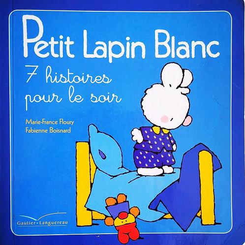 Petit Lapin Blanc, 7 histoires pour le soir