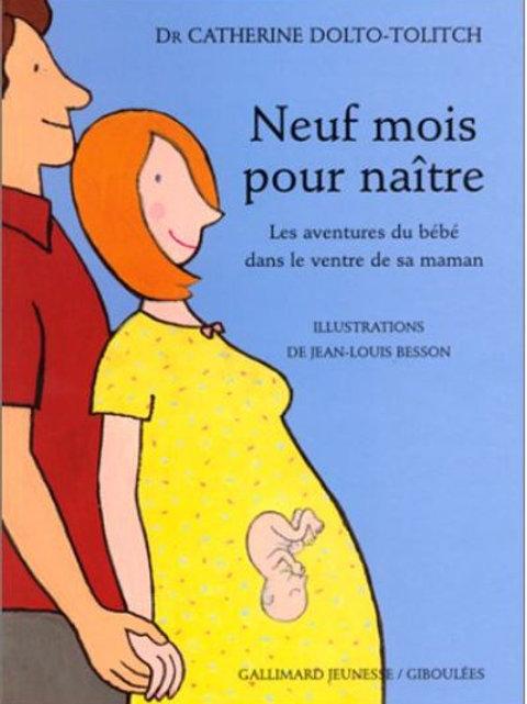Neuf mois pour naître: Les aventures du bébé dans le ventre de sa maman