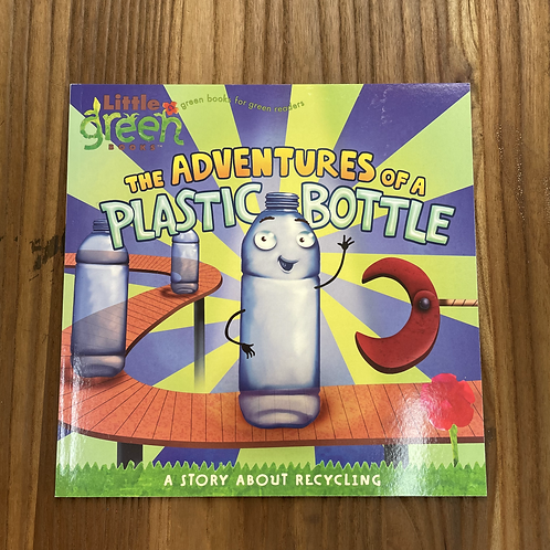 The Adventures of a Plastic Bottle by Little Green Books