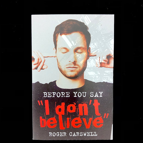"""Before you say """"I don't believe"""" by Roger Carswell"""