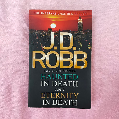 Haunted in Death and Eternity in Death by J.D. Robb