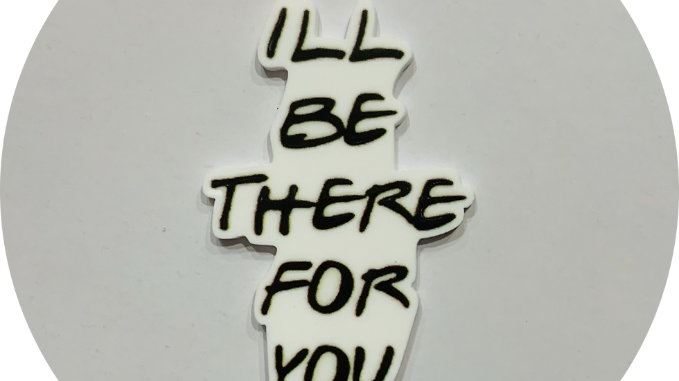 I'll be there for you ~ Planar Resin